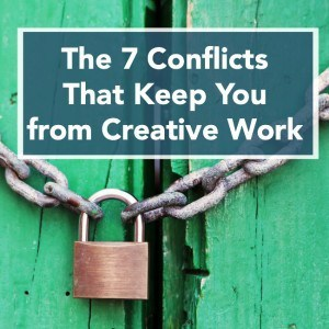 The Seven Conflicts That Keep You from Your Work – 021