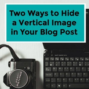 Two Ways to Hide a Vertical Image for Pinterest in Your Blog Post