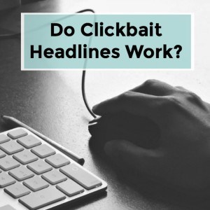 Do Clickbait Headlines Work?