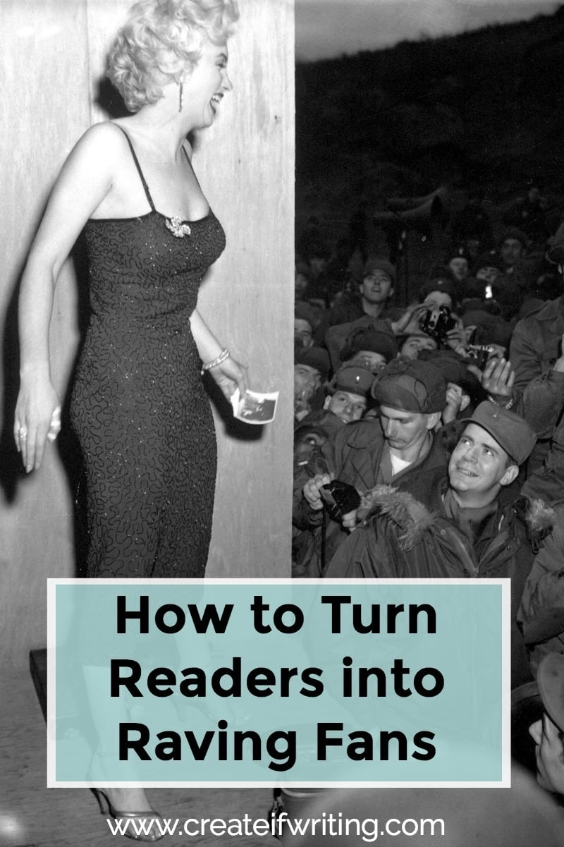 If you want a long-term career, you need to learn how to turn readers into raving fans.