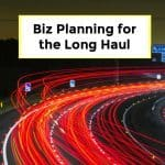 Biz Planning for the Long Haul