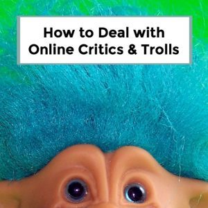 How to Deal with Critics, Haters, and Trolls – 059