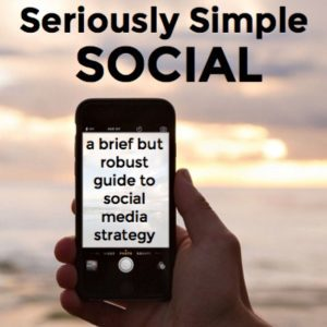 Seriously Simple Social Media Strategy