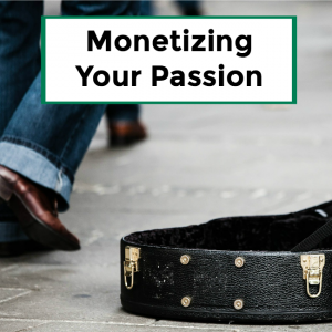 Monetizing Your Passion – 065