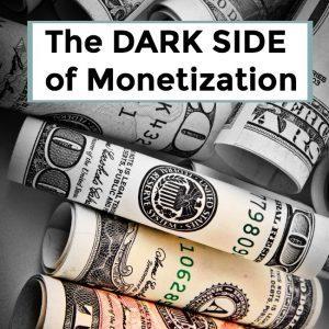 The Pitfalls of Monetization