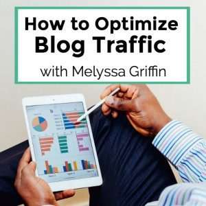 How to Optimize Blog Traffic with Melyssa Griffin – 076