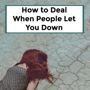 How to Deal When People Let You Down – 073