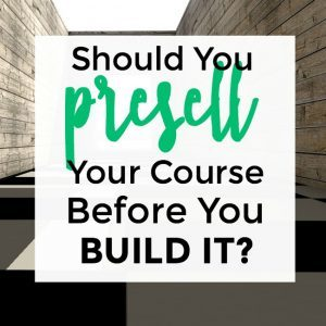 Should You Presell Your Course Before You Build It?