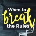 When to Break the Rules – 095