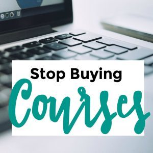 Stop Buying Courses – 098