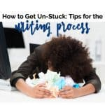 Get Un-Stuck: Tips for the Writing Process