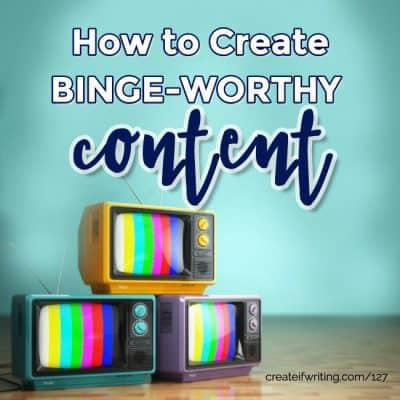 How to Create Binge-Worthy Content