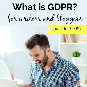 What Is GDPR and What Does It Mean for US Writers and Bloggers?