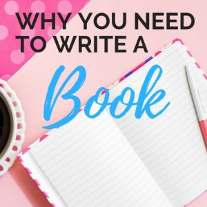 Three Reasons You Should Write a Book