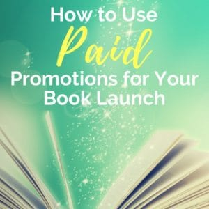 How to Use Paid Promotions to Launch Your Book, Pt 3