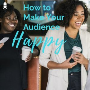 How to Keep Your Audience Happy