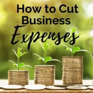 How to Cut Down on Your Business Expenses