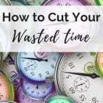 How to Cut Your Wasted Time