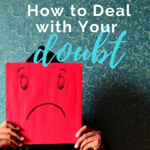 How to Deal with Your Doubts