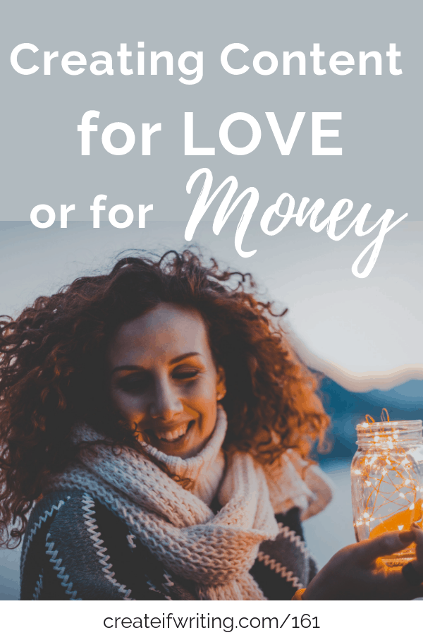 Are you creating content for love or for money? Maybe it's both, but you need to know which is the primary reason.
