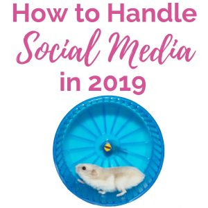 How to Handle Social Media in 2019