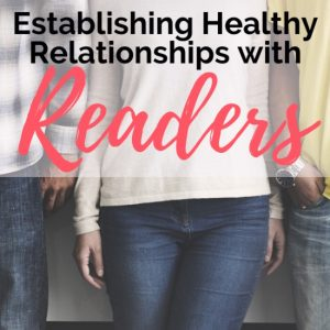 How to Establish a Healthy Relationship with Your Readers