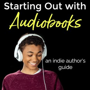 183 – Starting Out with Audiobooks: An Indie Author Guide
